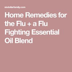 Home Remedies for the Flu + a Flu Fighting Essential Oil Blend
