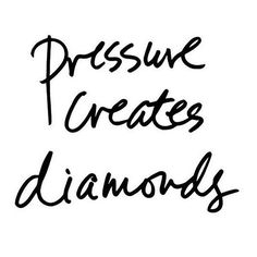 pressure creates diamonds