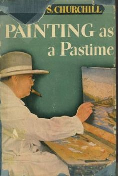 """Painting As a Pastime by Winston Churchill: """"To be really happy and really safe, one ought to have at least two or three hobbies..."""" - Winston Churchill #Essay #Books #Painting #Winston_Churchill"""