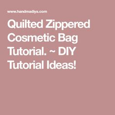 Quilted Zippered Cosmetic Bag Tutorial. ~ DIY Tutorial Ideas!