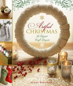 Artful Christmas : 30 elegant craft projects by Susan   Wasinger. (Lark, an imprint of Sterling Publishing, 2014) Celebrate a merry Christmas in an artfully decorated home! Crafters will feel the joy as they make 30 elegant yet incredibly easy projects out of the most affordable and accessible materials.
