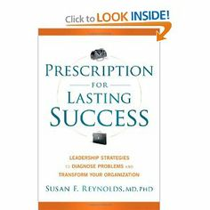 Prescription for Lasting Success: Leadership Strategies to Diagnose Problems and Transform Your Organization by Susan Reynolds. Save 24 Off!. $18.96. Publication: August 7, 2012. Author: Susan Reynolds. 210 pages. Publisher: Wiley; 1 edition (August 7, 2012)