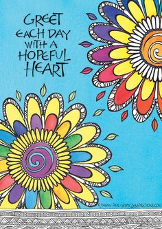 Greet each day with a hopeful heart. Happy Thoughts, Positive Thoughts, Positive Quotes, Cute Quotes, Happy Quotes, Little Buddha, Bible Art, Illustrations, Art Journal Inspiration
