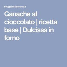 Ganache al cioccolato | ricetta base | Dulcisss in forno