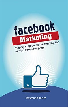 Facebook Marketing: Step-by-Step Guide for Creating the P...
