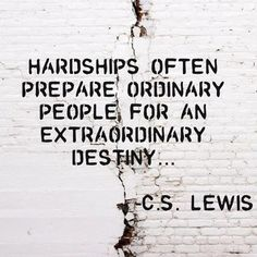 hardships often prepare ordinary people for an extraordinary destiny #cslewis #fate