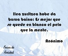 Frases de amistad en euskera Best Quotes, Get Well Soon, Frienship Quotes, Pretty Quotes