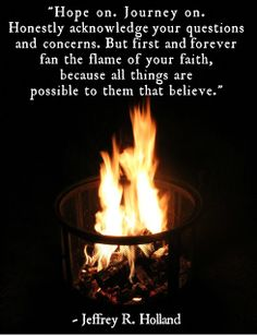 Fan the Flame. Jeffrey R Holland. LDS Conference *loved* this talk! Lds Quotes, Religious Quotes, Uplifting Quotes, Quotable Quotes, Mormon Quotes, Lds Memes, Uplifting Thoughts, Elder Holland, Lds Conference