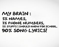 So me!!! I can remember 198 minutes of lyrics but not my study notes.