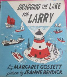 Dragging the Lake for Larry ~ 15 More Worst Children's Books  Another gem from a board full of incredible delights.