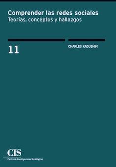 Comprender las redes sociales : teorías, conceptos y hallazgos / Charles Kadushin ; presentación de Isidro Maya ; traducción de Victoria Gordo ; revisión de Isidro Maya