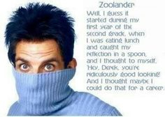 Fan Art of Zoolander Quote for fans of Zoolander 17583454 You Funny, Funny People, Hilarious, Funny Stuff, Funny Things, Random Things, Ben Stiller, Tough Mudder
