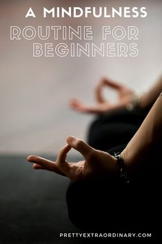 A Meaningful Mindfulness Routine for Beginners - Let's get started together. //PrettyExtrarordinary.com