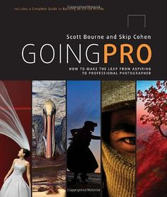 Going Pro: How to Make the Leap from Aspiring to Professional Photographer by Scott Bourne, Skip Cohen