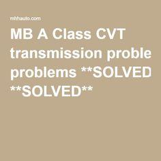 MB A Class CVT transmission problems **SOLVED**