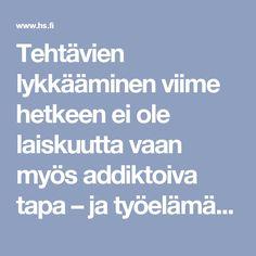 Tehtävien lykkääminen viime hetkeen ei ole laiskuutta vaan myös addiktoiva tapa – ja työelämä ruokkii sitä, sanoo asiantuntija - Elämä - Helsingin Sanomat
