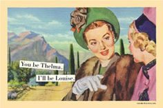 Anne Taintor Melamine Mini Tray, You be Thelma I'll be Louise Retro Humor, Vintage Humor, Thelma Louise, Anne Taintor, Free Fun, Real Friends, Funny Friends, Funny Cards, Summer Fun
