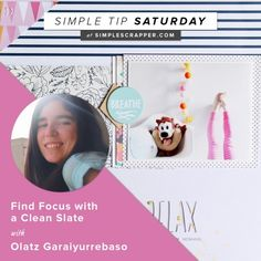 Find Focus with a Clean Slate with Olatz Garaiyurrebaso- Simple Scrapbooking tip from simple scrapper