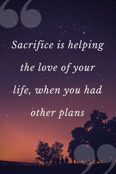 Sacrifice Is Helping The Love Of Your Life When You Had Other Plans