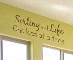 Sorting Out Life One Load at a Time - Funny Laundry Room Cleaning Clothes Mom Mother - Vinyl Wall Decal, Quote Sticker, Lettering Art Decor, Saying Decoration by Decals for the Wall, http://www.amazon.com/dp/B0066T7Q2O/ref=cm_sw_r_pi_dp_.Bs.rb1B9MWW5