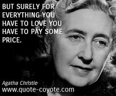 agatha christie quotes | Agatha Christie quotes - But surely for everything you have to love ...