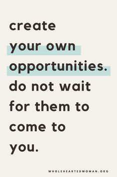 Create your own opportunities