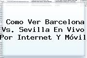 http://tecnoautos.com/wp-content/uploads/imagenes/tendencias/thumbs/como-ver-barcelona-vs-sevilla-en-vivo-por-internet-y-movil.jpg Barcelona Hoy. Como Ver Barcelona vs. Sevilla en Vivo por Internet y Móvil, Enlaces, Imágenes, Videos y Tweets - http://tecnoautos.com/actualidad/barcelona-hoy-como-ver-barcelona-vs-sevilla-en-vivo-por-internet-y-movil/