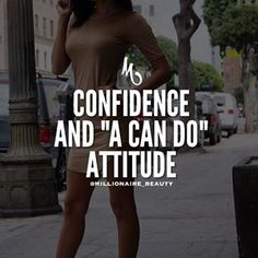 Confidence & a CAN DO attitude - all day. every day.