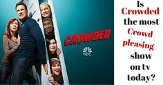 Is NBC's Crowded the most crowd pleasing show on tv today?