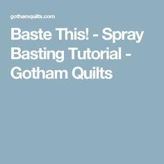 Baste This! - Spray Basting Tutorial - Gotham Quilts