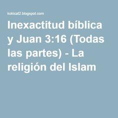 Inexactitud bíblica y Juan 3:16 (Todas las partes) - La religión del Islam