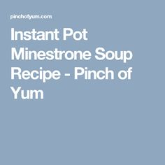 Instant Pot Minestrone Soup Recipe - Pinch of Yum