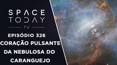 O Coração Pulsante da Nebulosa do Caranguejo - Space Today TV Ep.326