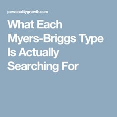 What Each Myers-Briggs Type Is Actually Searching For