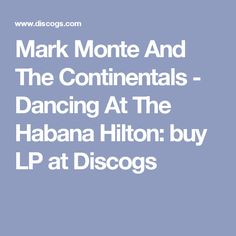 Mark Monte And The Continentals - Dancing At The Habana Hilton: buy LP at Discogs