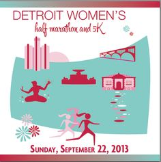 Inaugural Detroit Women's Half Marathon and 5K Sunday, September 22, 2013  at 8:00 a.m. on Belle Isle in Detroit