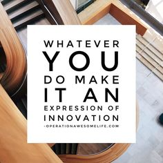 Whatever you do make it an expression of innovation.