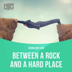 """""""Between a rock and a hard place"""" means """"to make a difficult decision between two things that are equally unpleasant"""".  Example: I'm between a rock and a hard place. If I go with Susie, it'll be much more expensive and if I go with Julie, Susie won't speak to me again.  #idiom #idioms #saying #sayings #phrase #phrases #expression #expressions #english #englishlanguage #learnenglish #studyenglish #language #vocabulary #dictionary #grammar #efl #esl #tesl #tefl #toefl #ielts #toeic…"""