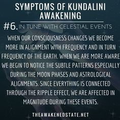 Symptoms of Kundalini Awakening#6. In Tune with Celestial Events When our consciousness changes we become more in alignment with frequency and in turn frequency of the Earth. When we are more aware we begin to notice the subtle patterns especially...