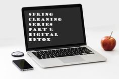 Spring Cleaning Part 3: Digital Detox. How to reduce technology addiction and make technology work for you!