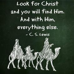 Look for Christ & you will find Him. And with Him, everything else. - C. S. Lewis | Deseret News