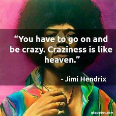 Here are few quotes of Jimi Hendrix which remain etched in the minds of his fans. Let's celebrate this Grammy Award winner on his b'day today. Like Crazy, Going Crazy, Jimi Hendrix Quotes, Quotes To Live By, Me Quotes, Fitzgerald Quotes, Inspirational Poems, Inspiring Quotes, Figure Of Speech