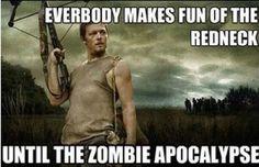 Everybody makes fun of the redneck, until the zombie apocolypse