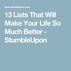 13 Lists That Will Make Your Life So Much Better - StumbleUpon