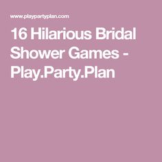 16 Hilarious Bridal Shower Games - Play.Party.Plan
