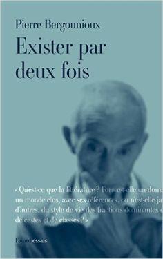 Exister par deux fois / Pierre Bergounioux - [Paris] : Fayard, cop. 2014