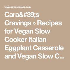 Cara's Cravings » Recipes for Vegan Slow Cooker Italian Eggplant Casserole and Vegan Slow Cooker Pot Pie