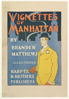 "Illustrated by Edward Penfield (1866-1925) Born in Brooklyn, NY, Penfield as illustrator, was considered the ""Father of the American Poster""  Vignette's of Manhattan: c.1894, Gilded Age. ~~ {cwl} ~~ (MET)"