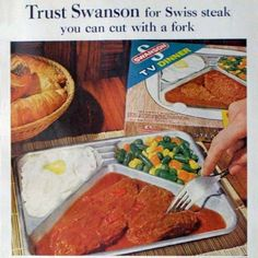Swanson's TV dinners when they came in the aluminum trays! My favorites were the Swiss Steak and the German (had the beef with Sauerbraten gravy, red cabbage, whipped potatoes and applesauce cake) . Retro Recipes, Vintage Recipes, Ethnic Recipes, 3 Course Meals, Frozen Turkey, Swiss Steak, Vintage Ads, Retro Ads, Retro Food