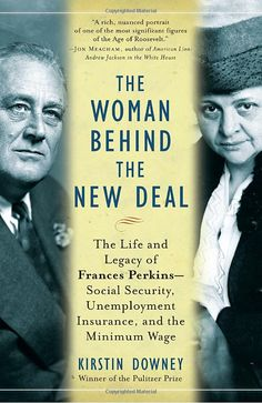 """""""The Woman Behind the New Deal"""" by Kirstin Downey. Stirring look at the life and impact of Frances Perkins."""